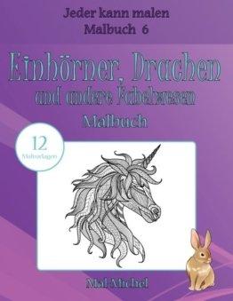 Einhörner, Drachen und andere Fabelwesen Malbuch: 12 Malvorlagen (Jeder kann malen Malbuch) -