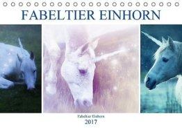 Fabeltier Einhorn (Tischkalender 2017 DIN A5 quer): Ein sanftes Zauberwesen (Monatskalender, 14 Seiten ) (CALVENDO Glaube) -