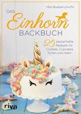 Das Einhorn-Backbuch: 25 zauberhafte Rezepte für Cookies, Cupcakes, Torten und mehr -