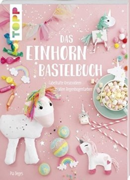 Das Einhorn-Bastelbuch: Fabelhafte Kreativideen in allen Regenbogenfarben -