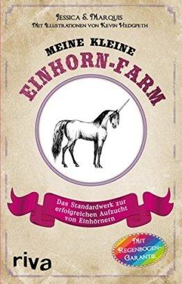 Meine kleine Einhorn-Farm: Das Standardwerk zur erfolgreichen Aufzucht von Einhörnern -